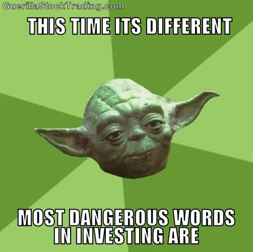 Yoda. This time it is different. Most dangerous words in investing are.